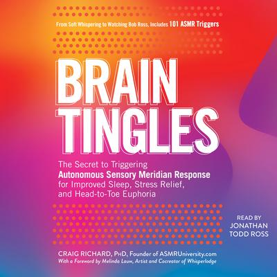 Brain Tingles: The Secret to Triggering Autonomous Sensory Meridian Response for Improved Sleep, Stress Relief, and Head-to-Toe Euphoria Audiobook, by Craig Richard