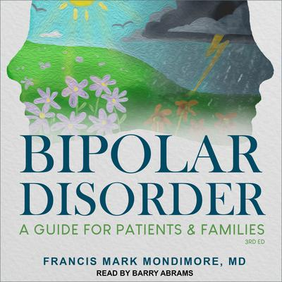 Bipolar Disorder: A Guide for Patients and Families, 3rd Edition Audiobook, by Francis Mark Mondimore