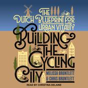 Building the Cycling City: The Dutch Blueprint for Urban Vitality Audiobook, by Author Info Added Soon|