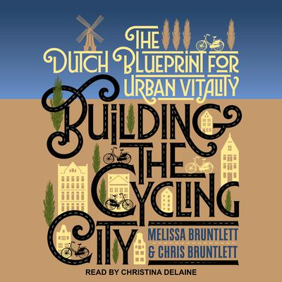 Building the Cycling City: The Dutch Blueprint for Urban Vitality Audiobook, by
