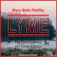 Lyme: The First Epidemic of Climate Change Audiobook, by Mary Beth Pfeiffer
