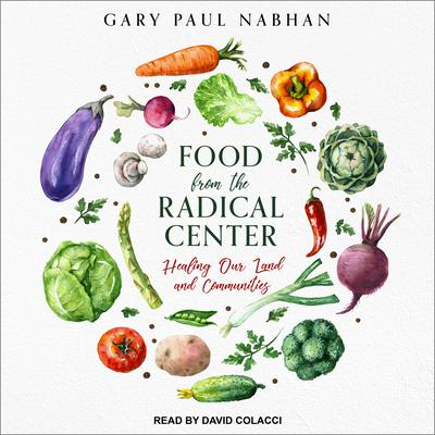 Food from the Radical Center: Healing Our Land and Communities Audiobook, by Gary Paul Nabhan