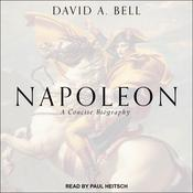 Napoleon: A Concise Biography Audiobook, by David A. Bell