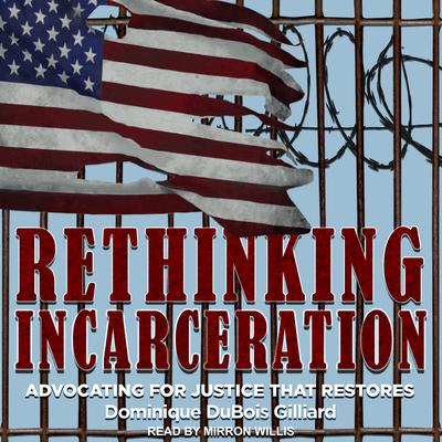 Rethinking Incarceration: Advocating for Justice That Restores Audiobook, by Dominique DuBois Gilliard