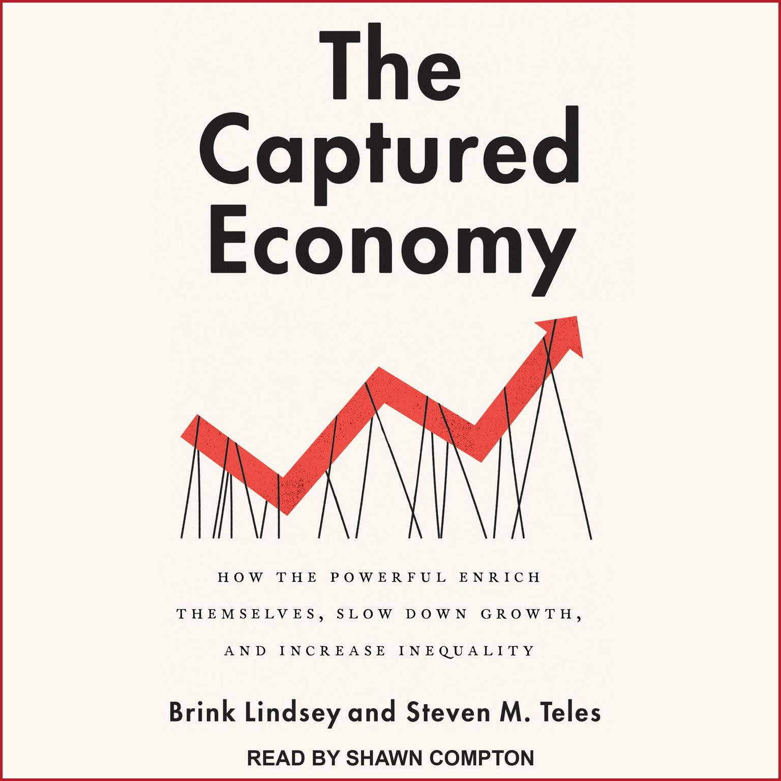 Printable The Captured Economy: How the Powerful Enrich Themselves, Slow Down Growth, and Increase Inequality Audiobook Cover Art