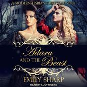 Adara and the Beast: A Modern Lesbian Fairy Tale Vol 1 Audiobook, by Author Info Added Soon|