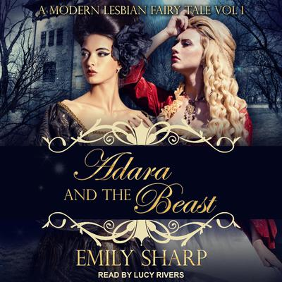 Adara and the Beast: A Modern Lesbian Fairy Tale Vol 1 Audiobook, by Emily Sharp