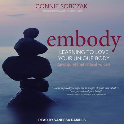 Embody: Learning to Love Your Unique Body (and quiet that critical voice!) Audiobook, by Connie Sobczak