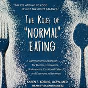 """The Rules of """"Normal"""" Eating: A Commonsense Approach for Dieters, Overeaters, Undereaters, Emotional Eaters, and Everyone in Between! Audiobook, by Author Info Added Soon"""
