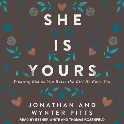 She Is Yours: Trusting God as You Raise the Girl He Gave You Audiobook, by Jonathan Pitts