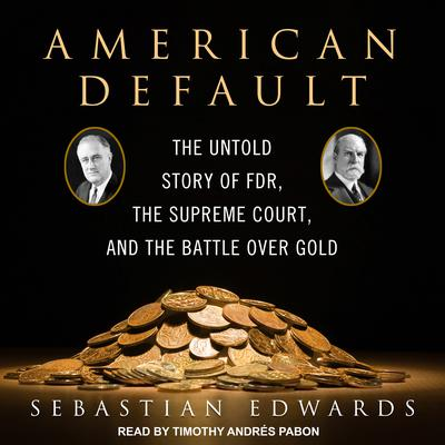 American Default: The Untold Story of FDR, the Supreme Court, and the Battle over Gold Audiobook, by Sebastian Edwards