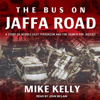 Bus on Jaffa Road: A Story of Middle East Terrorism and the Search for Justice Audiobook, by Mike Kelly