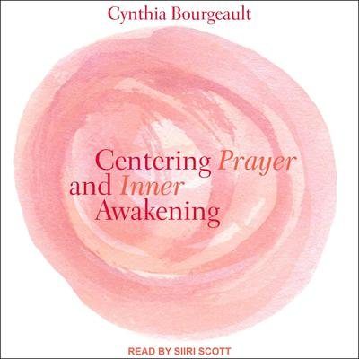 Centering Prayer and Inner Awakening Audiobook, by Cynthia Bourgeault