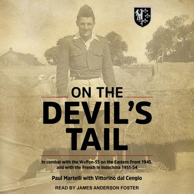 On the Devils Tail: In Combat with the Waffen-SS on the Eastern Front 1945, and with the French in Indochina 1951-54 Audiobook, by Paul Martelli