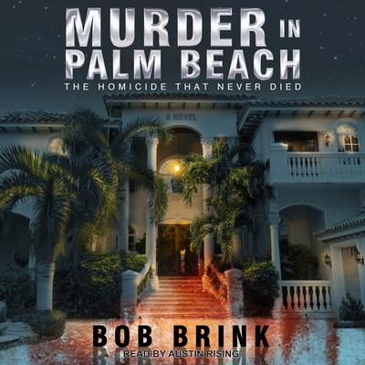 Murder in Palm Beach: The Homicide That Never Died Audiobook, by Bob Brink