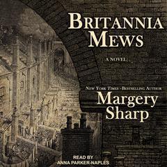 Britannia Mews: A Novel Audiobook, by Margery Sharp