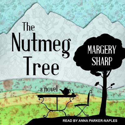The Nutmeg Tree: A Novel Audiobook, by Margery Sharp