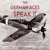 The German Aces Speak II: World War II Through the Eyes of Four More of the Luftwaffes Most Important Commanders Audiobook, by Anne-Marie Lewis, Colin D. Heaton