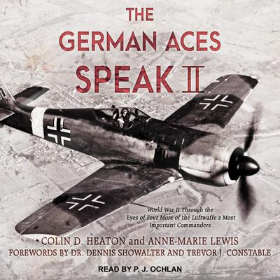 The German Aces Speak II: World War II Through the Eyes of Four More of the Luftwaffes Most Important Commanders Audiobook, by Anne-Marie Lewis