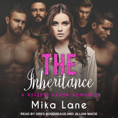 The Inheritance: A Reverse Harem Romance Audiobook, by Mika Lane