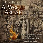 A World Ablaze: The Rise of Martin Luther and the Birth of the Reformation Audiobook, by Author Info Added Soon