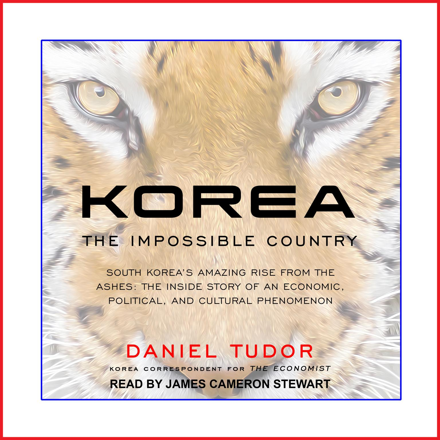 Printable Korea: The Impossible Country: South Korea's Amazing Rise from the Ashes: The Inside Story of an Economic, Political and Cultural Phenomenon Audiobook Cover Art