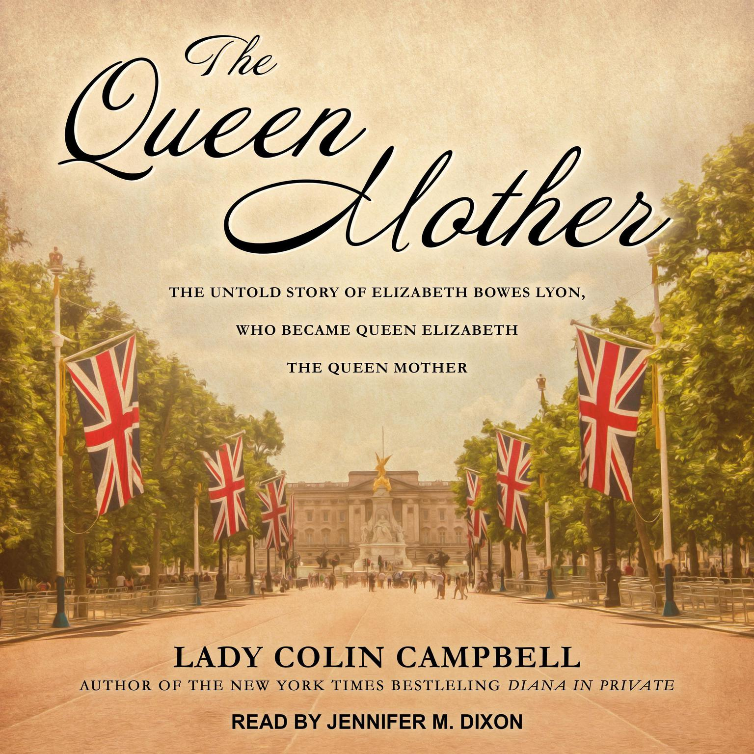 Printable The Queen Mother: The Untold Story of Elizabeth Bowes Lyon, Who Became Queen Elizabeth The Queen Mother Audiobook Cover Art
