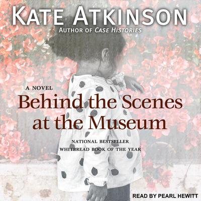 Behind the Scenes at the Museum: A Novel Audiobook, by Kate Atkinson