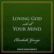 Loving God with All Your Mind Audiobook, by Elizabeth George
