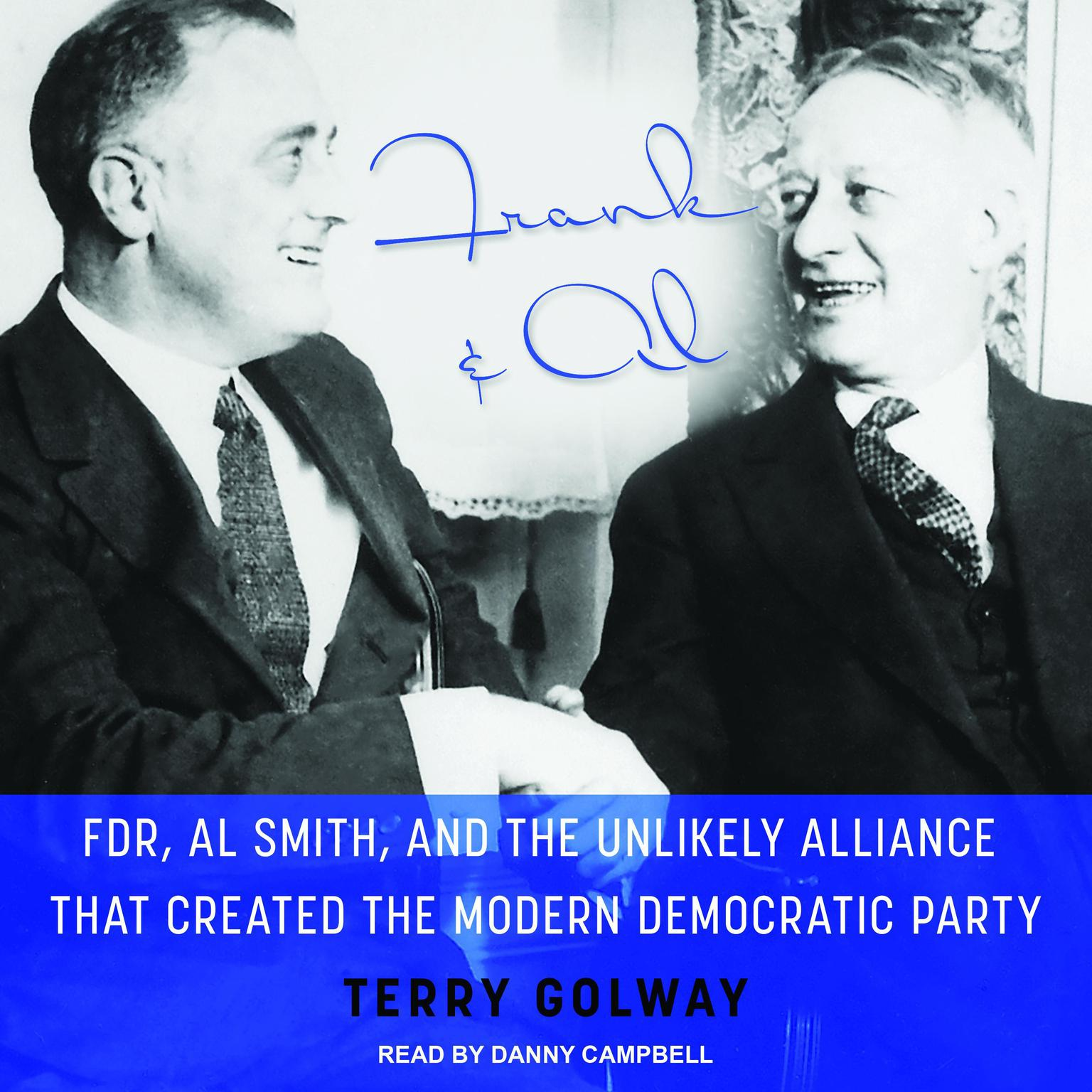 Printable Frank and Al: FDR, Al Smith, and the Unlikely Alliance That Created the Modern Democratic Party Audiobook Cover Art