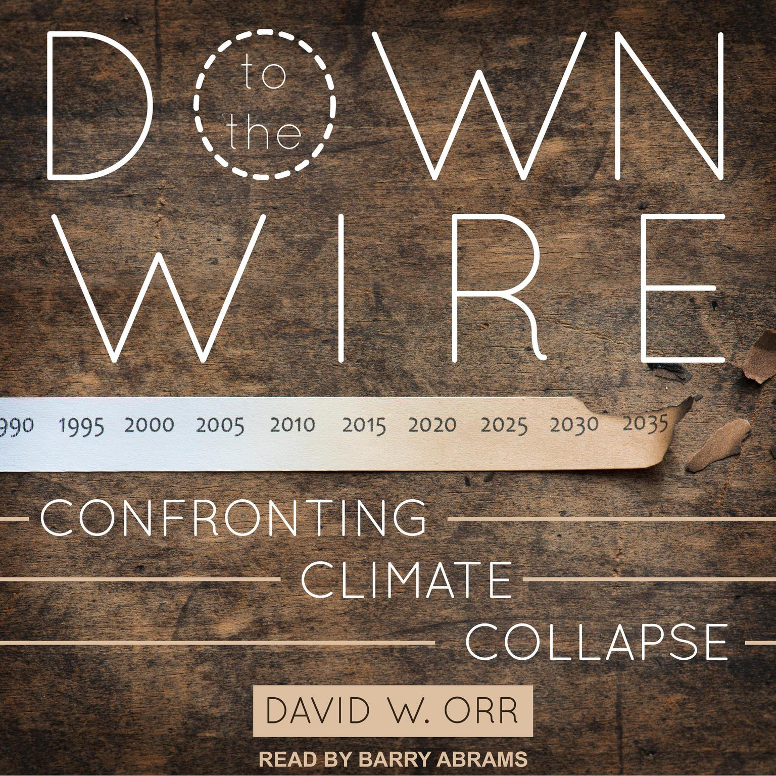 Printable Down to the Wire: Confronting Climate Collapse Audiobook Cover Art