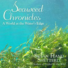 Seaweed Chronicles: A World at the Water's Edge Audiobook, by Author Info Added Soon