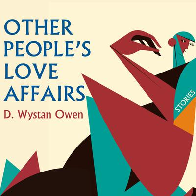 Other Peoples Love Affairs: Stories Audiobook, by D. Wystan Owen