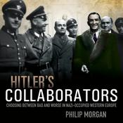Hitlers Collaborators: Choosing between bad and worse in Nazi-occupied Western Europe Audiobook, by Author Info Added Soon|