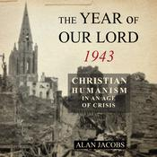 The Year of Our Lord 1943: Christian Humanism in an Age of Crisis Audiobook, by Alan Jacobs