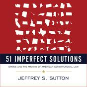 51 Imperfect Solutions: States and the Making of American Constitutional Law Audiobook, by Author Info Added Soon