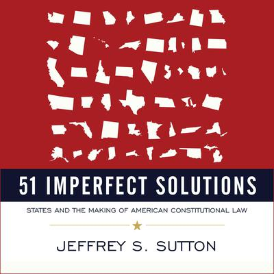 51 Imperfect Solutions: States and the Making of American Constitutional Law Audiobook, by Jeffrey S. Sutton
