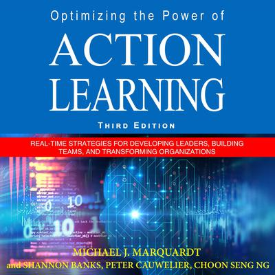 Optimizing the Power of Action Learning: Real-Time Strategies for Developing Leaders, Building Teams and Transforming Organizations Audiobook, by Michael J. Marquardt