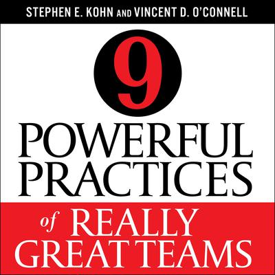 9 Powerful Practices of Really Great Teams Audiobook, by Stephen Kohn