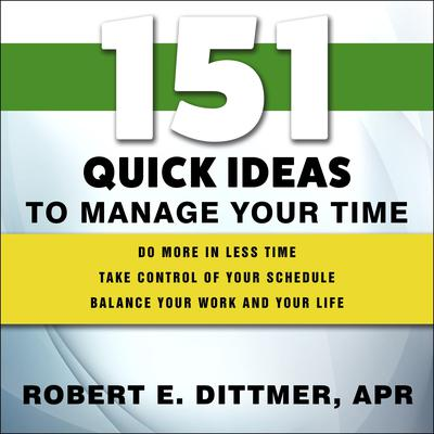 151 Quick Ideas to Manage Your Time Audiobook, by Robert E. Dittmer
