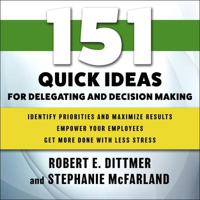 151 Quick Ideas for Delegating and Decision Making Audiobook, by Robert E. Dittmer