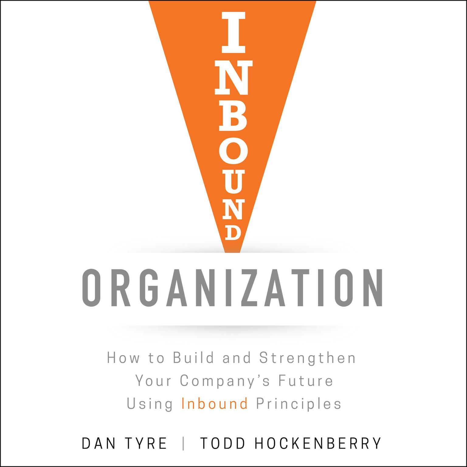 Printable Inbound Organization: How to Build and Strengthen Your Company's Future Using Inbound Principles Audiobook Cover Art