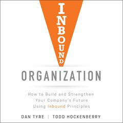 Inbound Organization: How to Build and Strengthen Your Companys Future Using Inbound Principles Audiobook, by Author Info Added Soon