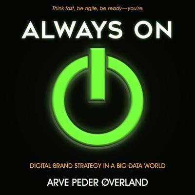 Always On: Digital Brand Strategy in a Big Data World Audiobook, by Arve Peder Overland
