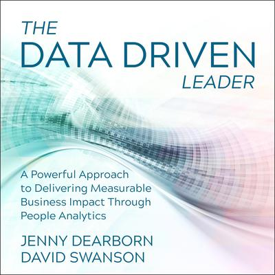 The Data Driven Leader: A Powerful Approach to Delivering Measurable Business Impact Through People Analytics Audiobook, by Jenny Dearborn