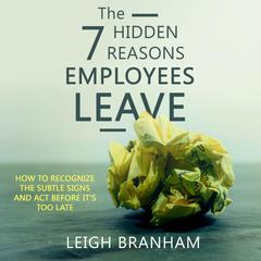 The 7 Hidden Reasons Employees Leave: How To Recognize The Subtle Signs And Act Before Its Too Late Audiobook, by F. Leigh Branham, Leigh Branham