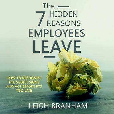 The 7 Hidden Reasons Employees Leave: How To Recognize The Subtle Signs And Act Before Its Too Late Audiobook, by F. Leigh Branham