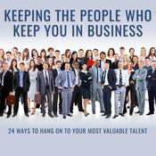 Keeping the People Who Keep You in Business: 24 Ways to Hang On to Your Most Valuable Talent Audiobook, by Author Info Added Soon|