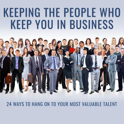 Keeping the People Who Keep You in Business: 24 Ways to Hang On to Your Most Valuable Talent Audiobook, by F. Leigh Branham