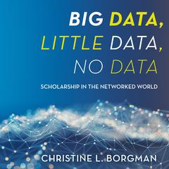 Big Data, Little Data, No Data: Scholarship in the Networked World Audiobook, by Author Info Added Soon